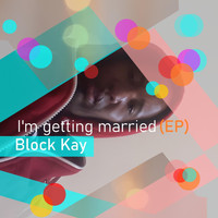 Block Kay - I'm Getting Married