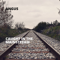 Angus - Caught in the Mainstream