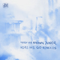 Terry Lee Brown Junior - Here We Go - Remixes