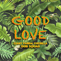Giant Panda Guerilla Dub Squad - Good Love