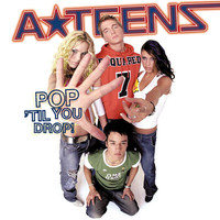A*Teens - Pop 'Til You Drop