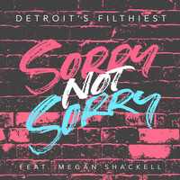Detroit's Filthiest - Sorry Not Sorry