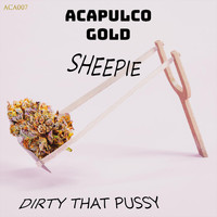 Sheepie - That Dirty Pussy