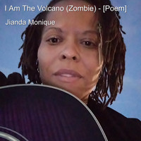 Jianda Monique - I Am the Volcano (Zombie) - [Poem]