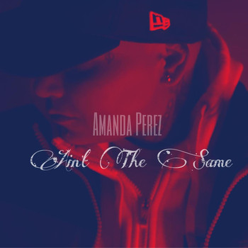 Amanda Perez - Ain't the Same (Explicit)