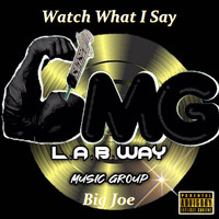 Big Joe - Watch What I Say (Explicit)