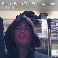 Christopher - Songs from the Shadow Land (New Version) (New Version)