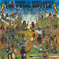 Sly & Robbie, Roots Radics - The Final Battle: Sly & Robbie vs Roots Radics (Deluxe Edition)
