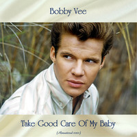 Bobby Vee - Take Good Care Of My Baby (Remastered 2020)