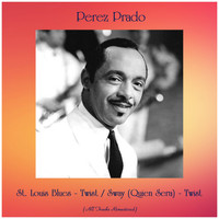 Perez Prado - St. Louis Blues - Twist / Sway (Quien Sera) - Twist (All Tracks Remastered)