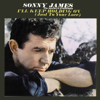Sonny James - I'll Keep Holding On (Just To Your Love)
