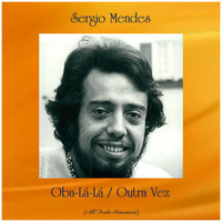 Sergio Mendes - Oba-Lá-Lá / Outra Vez (All Tracks Remastered)