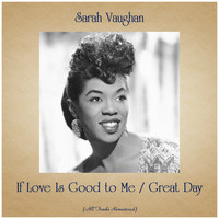 Sarah Vaughan - If Love Is Good to Me / Great Day (All Tracks Remastered)