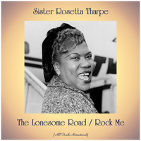 Sister Rosetta Tharpe - The Lonesome Road / Rock Me (All Tracks Remastered)