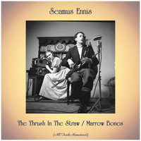 Seamus Ennis - The Thrush In The Straw / Marrow Bones (All Tracks Remastered)