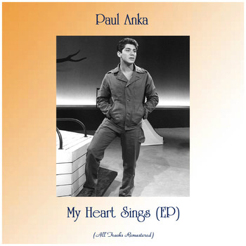 Paul Anka - My Heart Sings (EP) (All Tracks Remastered)