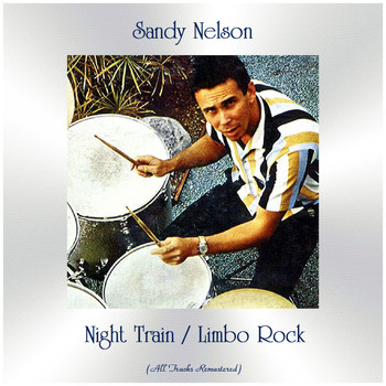 Sandy Nelson - Night Train / Limbo Rock (All Tracks Remastered)