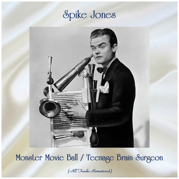 Spike Jones - Monster Movie Ball / Teenage Brain Surgeon (All Tracks Remastered)