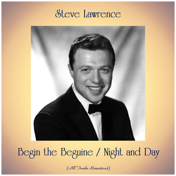 Steve Lawrence - Begin the Beguine / Night and Day (All Tracks Remastered)