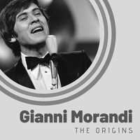 Gianni Morandi - The Origins of Gianni Morandi