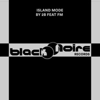 2b - Island Mode Ft. FM