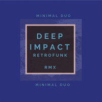 Minimal Duo - Deep Impact (Retrofunk Remix)