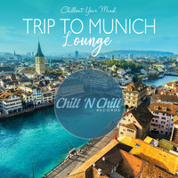 Various Artists - Trip to Munich Lounge: Chillout Your Mind