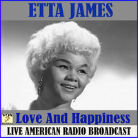 Etta James - Love And Happiness (Live)