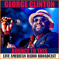 George Clinton - Bounce To This (Live)