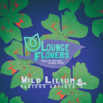 Various Artists - Lounge Flowers - Wild Lilium