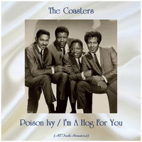 The Coasters - Poison Ivy / I'm A Hog For You (All Tracks Remastered)