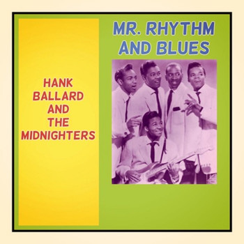 Hank Ballard and the Midnighters - Mr. Rhythm and Blues