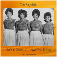 The Crystals - He's a Rebel / I Love You Eddie (All Tracks Remastered)