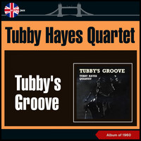 Tubby Hayes Quartet - Tubby's Groove (Album of 1960)