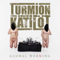 Turmion Kätilöt - Global Warning (Explicit)