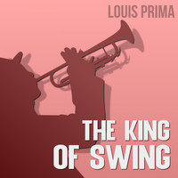 Louis Prima - The King of Swing