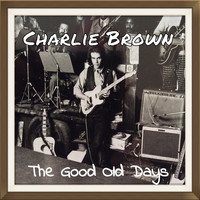 Charlie Brown - The Good Old Days
