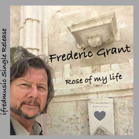 Frederic Grant - Rose of My Life