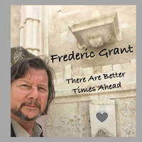 Frederic Grant - There Are Better Times Ahead
