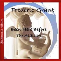 Frederic Grant - Been Here Before - The Album