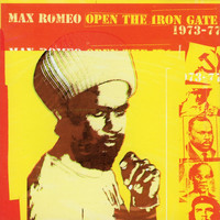Max Romeo - Open the Iron Gate: 1973-1979