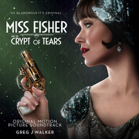 Greg J Walker - Miss Fisher & the Crypt of Tears (Original Motion Picture Soundtrack)