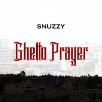 Snuzzy - Ghetto Prayer