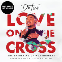 Dr Tumi - You Make Us Whole (The Gathering Of Worshippers / Live At Loftus Stadium)