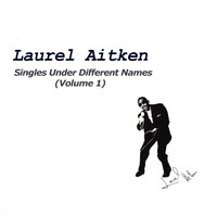 Laurel Aitken - Singles Under Different Names, Vol. 1