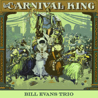 Bill Evans Trio - Carnival King