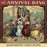 Mississippi John Hurt - Carnival King