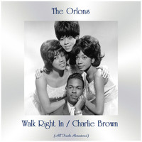 The Orlons - Walk Right In / Charlie Brown (All Tracks Remastered)