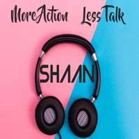 Shaan - More Action Less Talk