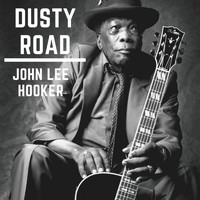 John Lee Hooker - Dusty Road